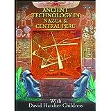 Ancient Technology in Nazca & Central Peru by David Hatcher Childress
