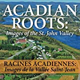 img - for Acadian Roots: Images of the St. John Valley book / textbook / text book