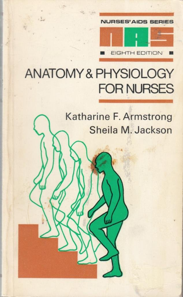 Anatomy and Physiology (Nurses\' Aids): Katharine F. Armstrong ...
