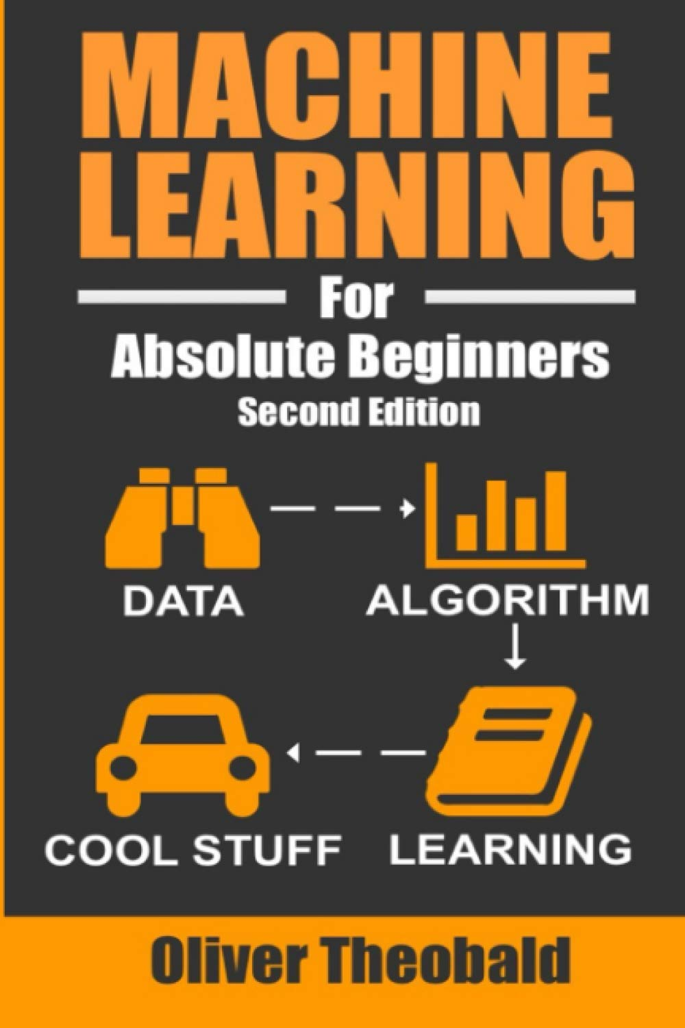 Machine Learning For Absolute Beginners: A Plain English Introduction: 1 (Machine Learning from Scratch)