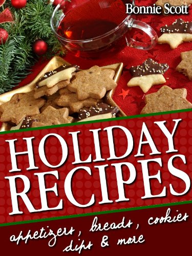 Holiday Recipes: 150 Easy Recipes and Gifts From Your Kitchen by [Scott, Bonnie]