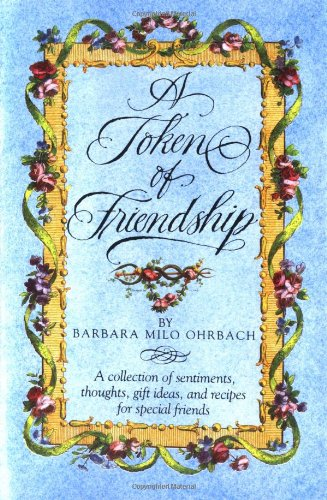 A Token of Friendship: A Collection of Sentiments, Thoughts, Gift Ideas, and Recipes for Special Friend s