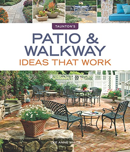 Patio And Walkway Ideas That Work: Patio & Walkway Ideas That Work (Taunton's Ideas That Work