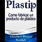 Plastip: ¿Cómo hacer un producto plástico? (Spanish Edition)