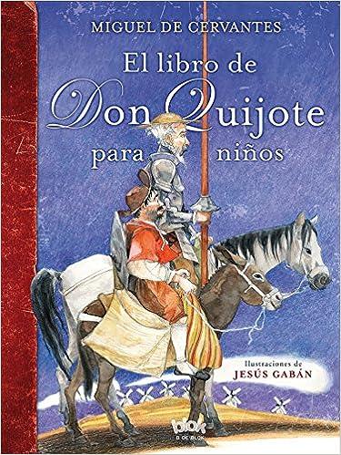 El libro de Don Quijote para niños: Nueva edición B de Blok: Amazon.es: Gaban, Gaban: Libros