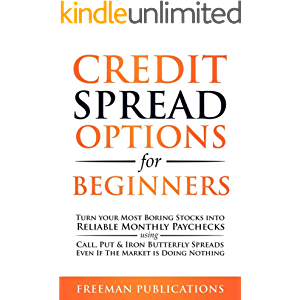 Credit Spread Options for Beginners: Turn Your Most Boring Stocks into Reliable Monthly Paychecks using Call, Put & Iron…