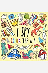 I Spy - Color the A-Z!: A Fun Guessing Game (and Coloring Book!) for 2-5 Year Olds Paperback
