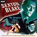 Sexton Blake: The Vampire Moon and Other Stories Radio/TV Program by Donald Stuart Narrated by William Franklyn