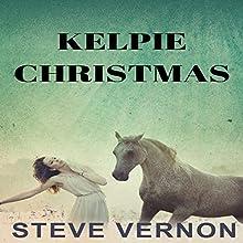 Kelpie Christmas: Kelpie Tales, Book 2 Audiobook by Steve Vernon Narrated by Cheyenne Bizon