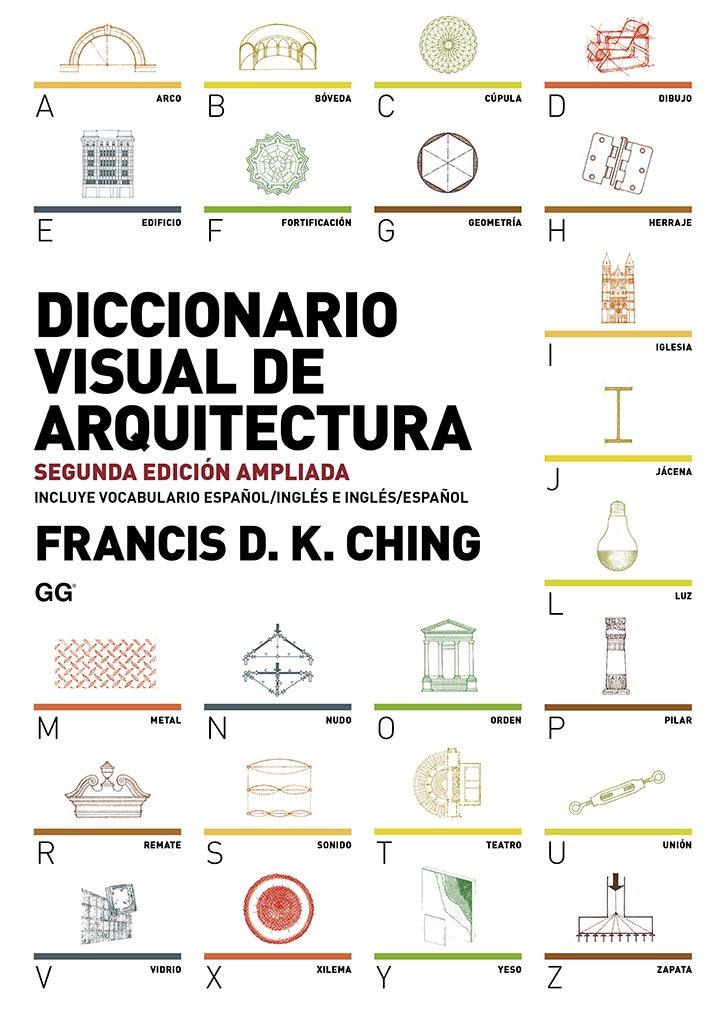 Diccionario visual de arquitectura Tapa blanda – 22 sep 2015 Francis Ching Gili 8425227860 Architecture
