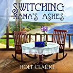 Switching Mama's Ashes | Holt Clarke