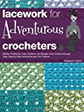 Lacework for Adventurous Crocheters: Master Traditional, Irish, Freeform, and Bruges Lace Crochet through Easy Step-by-Step Instructions and Fun Projects