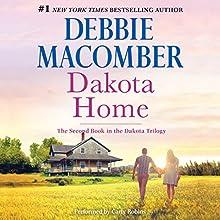 Dakota Home: The Dakota Series, Book 2 Audiobook by Debbie Macomber Narrated by Carly Robins