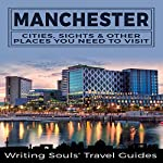 Manchester: Cities, Sights & Other Places You Need to Visit | Writing Souls' Travel Guides