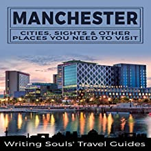 Manchester: Cities, Sights & Other Places You Need to Visit Audiobook by Writing Souls' Travel Guides Narrated by Tanya Brown