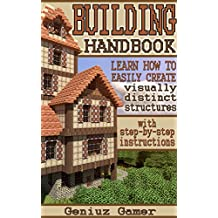 BUILDING HANDBOOK: Learn how to easily create visually distinct structures (with step-by-step instructions)