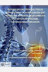 ESTUDIO DE LAS TÉCNICAS FÍSICAS IDÓNEAS PARA LA INTERVENCIÓN QUE MINIMICEN EL RIESGO DE LESIONES EN UNA DETENCIÓN POLICIAL. SISTEMAS MONITORIZADOS: TESIS DOCTORAL (Spanish Edition) Kindle Edition