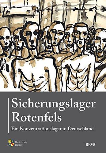 Sicherungslager Rotenfels: Ein Konzentrationslager in Deutschland (Sonderveröffentlichung des Keisarchiv Rastatt)