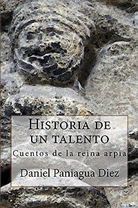 Historia de un talento: Cuentos de la reina arpía (Spanish Edition)