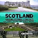 Scotland Fun Facts: Kid Kongo Travel the World Series, Book 10 | Kid Kongo