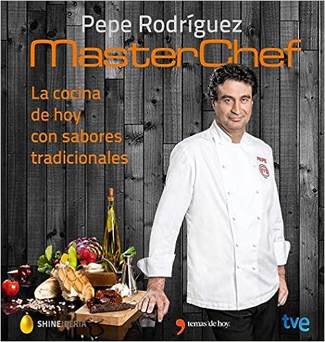La Cocina De Hoy Con Sabores Tradicionales: Masterchef por Pepe Rodríguez epub