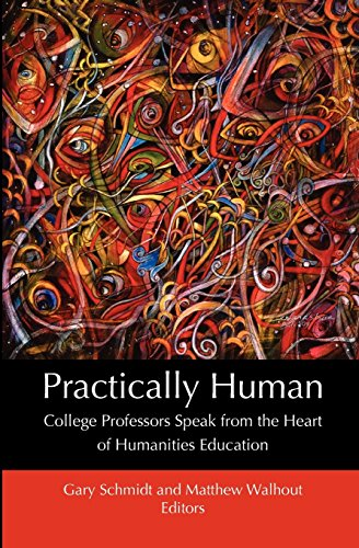 Practically Human: College Professors Speak from the Heart of Humanities Education