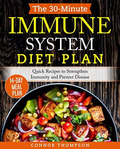 The 30-Minute Immune System Diet Plan: Quick Recipes to Boost Immunity, Heal Inflammation and Prevent Disease