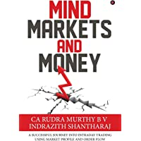 Mind Markets and Money: A Successful Journey Into Intraday Trading Using Market Profile and Order Flow
