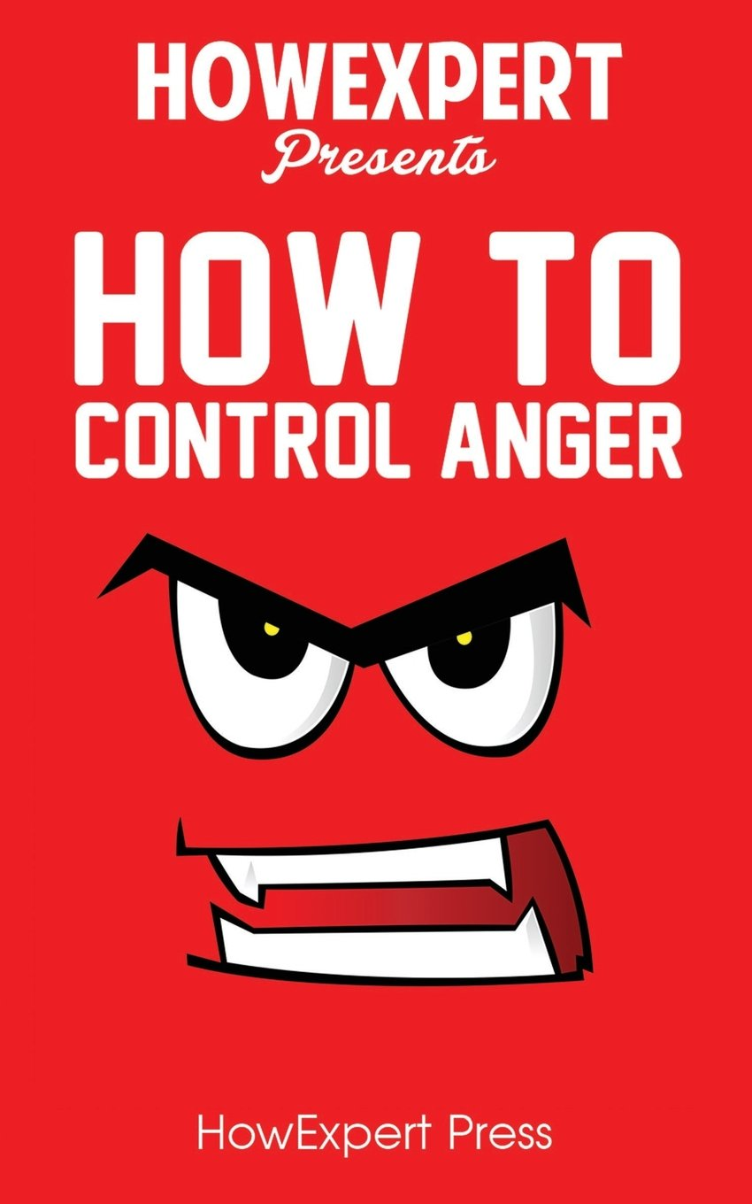 Download How to Control Anger: Your Step-By-Step Guide To Anger Management PDF