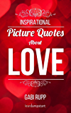 Love Quotes - Inspirational Picture Quotes about Love: Gift Book with Quotations (Leanjumpstart Life Series 2)