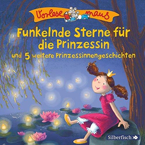 Funkelnde Sterne für die Prinzessin und 5 weitere Prinzessinnengeschichten: 1 CD (Vorlesemaus)