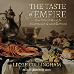 The Taste of Empire: How Britain's Quest for Food Shaped the Modern World | Lizzie Collingham