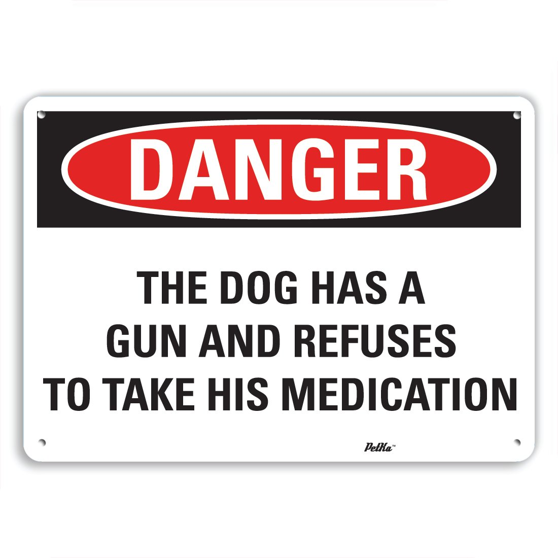 PetKa Signs and Graphics PKFO-0165-NA_10x7''The Dog has a gun and refuses to take his medication'' Aluminum Sign, 10'' x 7''