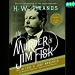 The Murder of Jim Fisk for the Love of Josie Mansfield: A Tragedy of the Gilded Age | H. W. Brands