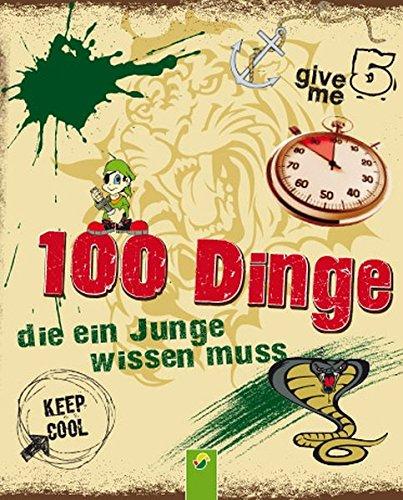 100 Dinge die ein Junge wissen muss Gebundenes Buch – 22. März 2013 Philip Kiefer Schwager Und Steinlein 3862334171 Abendmahl / Kommunion