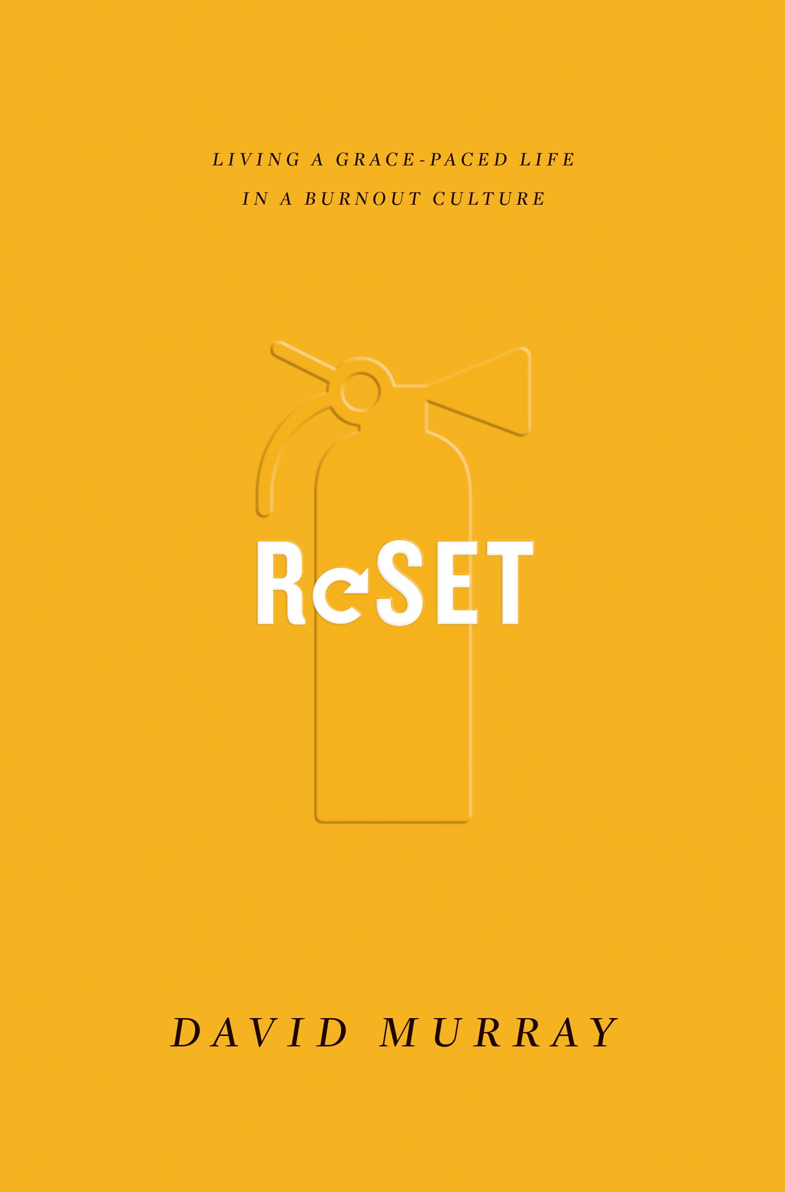 Reset: Living a Grace-Paced Life in a Burnout Culture: David