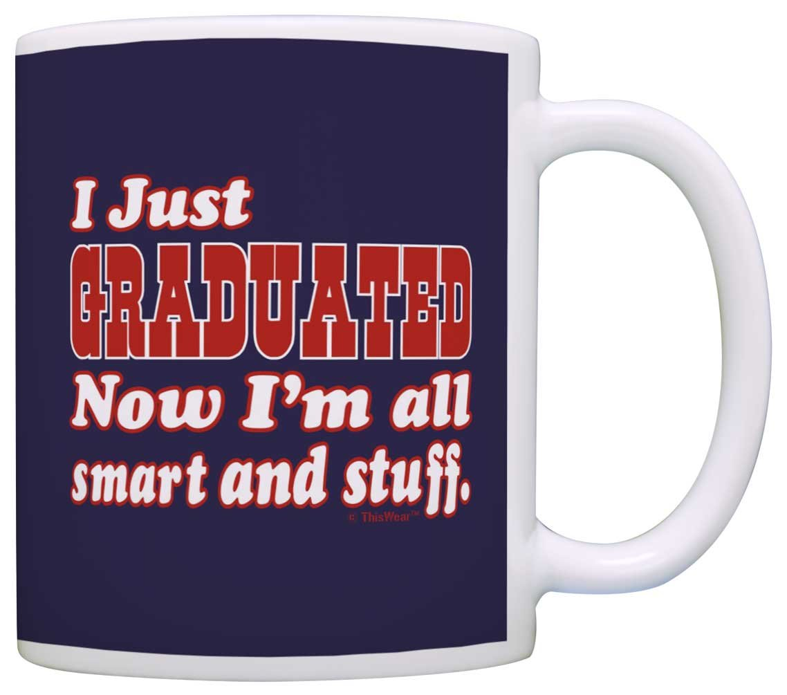 Graduation Gifts Just Graduated Now I'm All Smart and Stuff Grad Gift Coffee Mug Tea Cup Blue