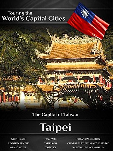 Touring the World's Capital Cities Taipei: The Capital of Taiwan