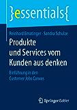 Produkte und Services vom Kunden aus denken: Einführung in den Customer Jobs Canvas (essentials) (German Edition)