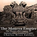 The Maurya Empire: The History and Legacy of Ancient India's Greatest Empire Audiobook by  Charles River Editors Narrated by Colin Fluxman