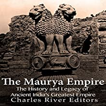 The Maurya Empire: The History and Legacy of Ancient India's Greatest Empire | Livre audio Auteur(s) :  Charles River Editors Narrateur(s) : Colin Fluxman