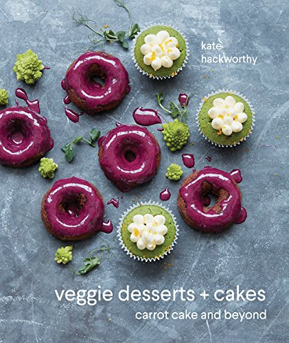 Veggie Desserts + Cakes: Carrot Cake and Beyond by Kate Hackworthy