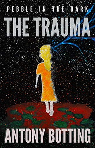 Pebble in the Dark - The Trauma by Antony Botting