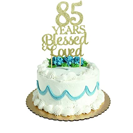 Amazon 85 Years Blessed Loved Cake Topper For 85th Birthday Wedding Anniversary Party Decorations Gold Glitter Toys Games