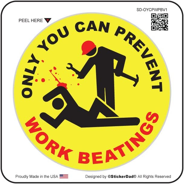 ONLY YOU CAN PREVENT WORK BEATINGS - Full Color Printed - (size: 4