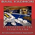 The Path of the Pendulum: An Unconventional Approach Hörbuch von Baal Kadmon Gesprochen von: Baal Kadmon