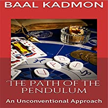 The Path of the Pendulum: An Unconventional Approach Audiobook by Baal Kadmon Narrated by Baal Kadmon