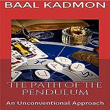 The Path of the Pendulum: An Unconventional Approach | Livre audio Auteur(s) : Baal Kadmon Narrateur(s) : Baal Kadmon