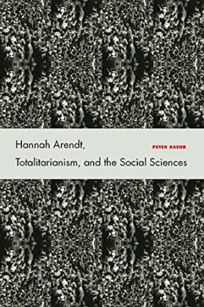 Hannah Arendt, Totalitarianism, and the Social Sciences ...