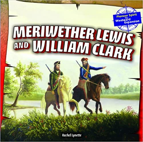Meriwether Lewis and William Clark (Pioneer Spirit: The Westward Expansion (Powerkids))